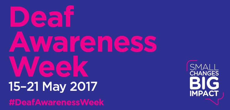 Deaf Awareness Week - 15th to 21st May 2017